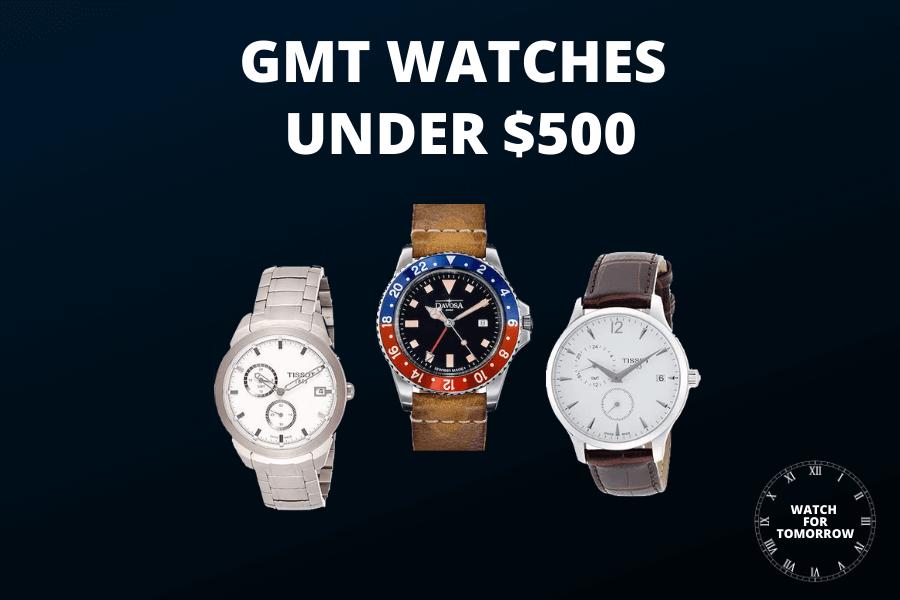 GMT watches under $500